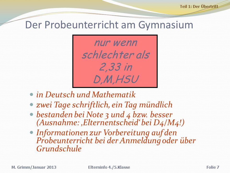 M. Grimm/Januar 2013 Der Probeunterricht am Gymnasium in Deutsch und Mathematik zwei Tage schriftlich, ein Tag mündlich bestanden bei Note 3 und 4 bzw