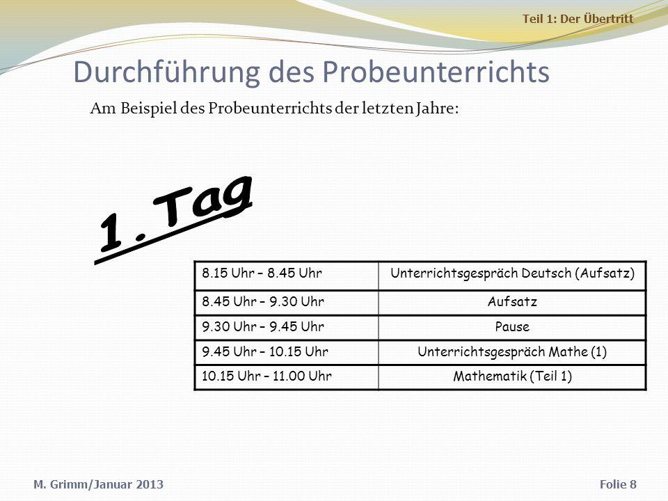 Durchführung des Probeunterrichts Am Beispiel des Probeunterrichts der letzten Jahre: Folie 8 8.15 Uhr – 8.45 UhrUnterrichtsgespräch Deutsch (Aufsatz) 8.45 Uhr – 9.30 UhrAufsatz 9.30 Uhr – 9.45 UhrPause 9.45 Uhr – 10.15 UhrUnterrichtsgespräch Mathe (1) 10.15 Uhr – 11.00 UhrMathematik (Teil 1) M.