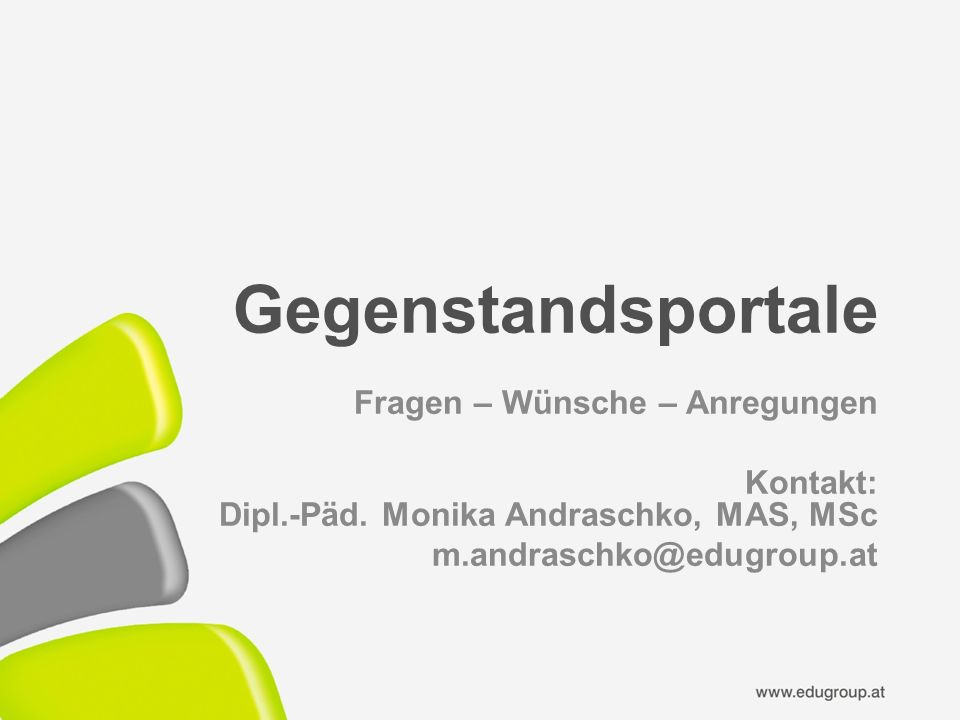 Gegenstandsportale Fragen – Wünsche – Anregungen Kontakt: Dipl.-Päd.