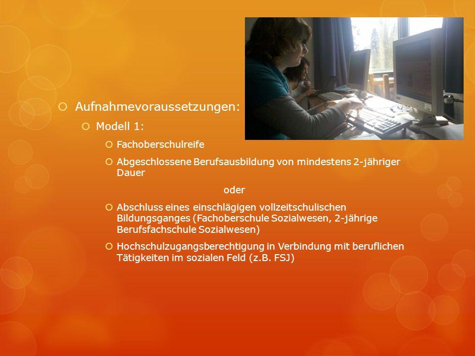 Aufnahmevoraussetzungen: Modell 1: Fachoberschulreife Abgeschlossene Berufsausbildung von mindestens 2-jähriger Dauer oder Abschluss eines einschlägig