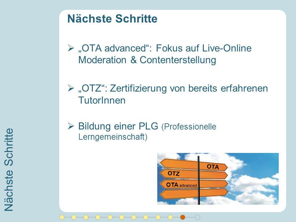 Nächste Schritte OTA advanced: Fokus auf Live-Online Moderation & Contenterstellung OTZ: Zertifizierung von bereits erfahrenen TutorInnen Bildung eine
