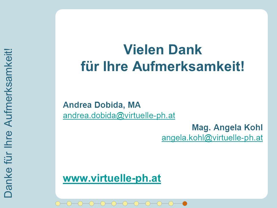 Danke für Ihre Aufmerksamkeit! Vielen Dank für Ihre Aufmerksamkeit! Andrea Dobida, MA andrea.dobida@virtuelle-ph.at andrea.dobida@virtuelle-ph.at Mag.