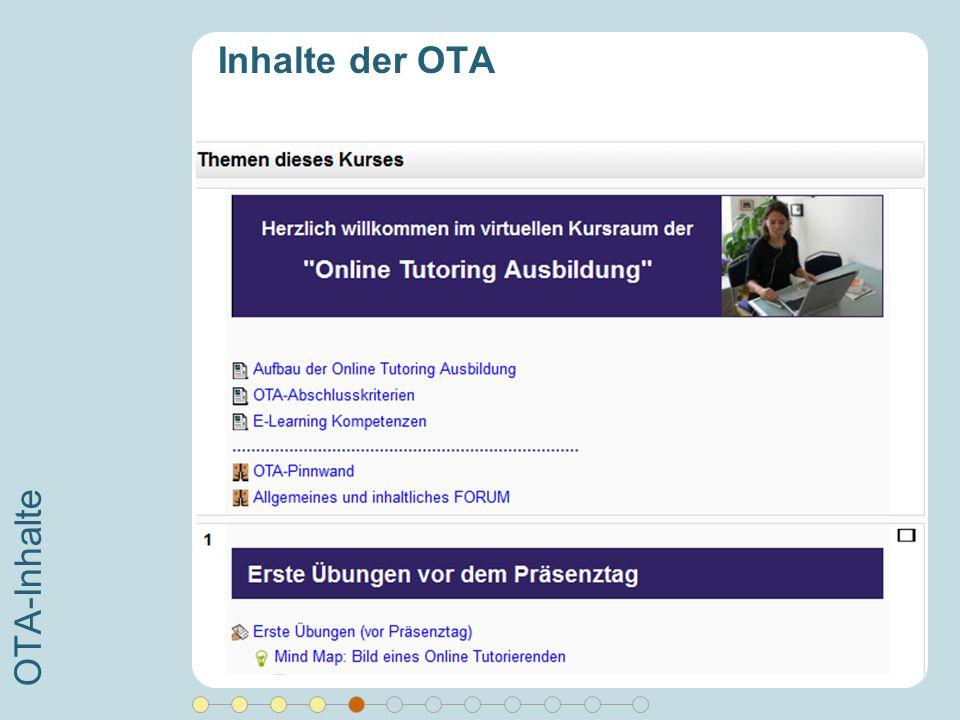 OTA-Inhalte Inhalte der OTA Moderation lernen (Forum, Chat, Wiki, …) Konstruktives Feedback geben Motivationsstrategien kennen Trouble Shooting Zeitma