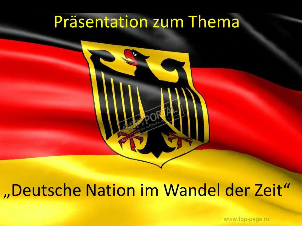 Präsentation zum Thema Deutsche Nation im Wandel der Zeit