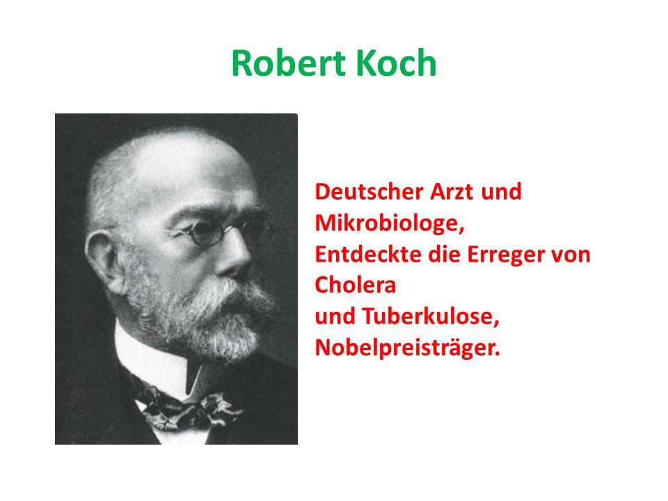 Robert Koch Deutscher Arzt und Mikrobiologe, Entdeckte die Erreger von Cholera und Tuberkulose, Nobelpreisträger.