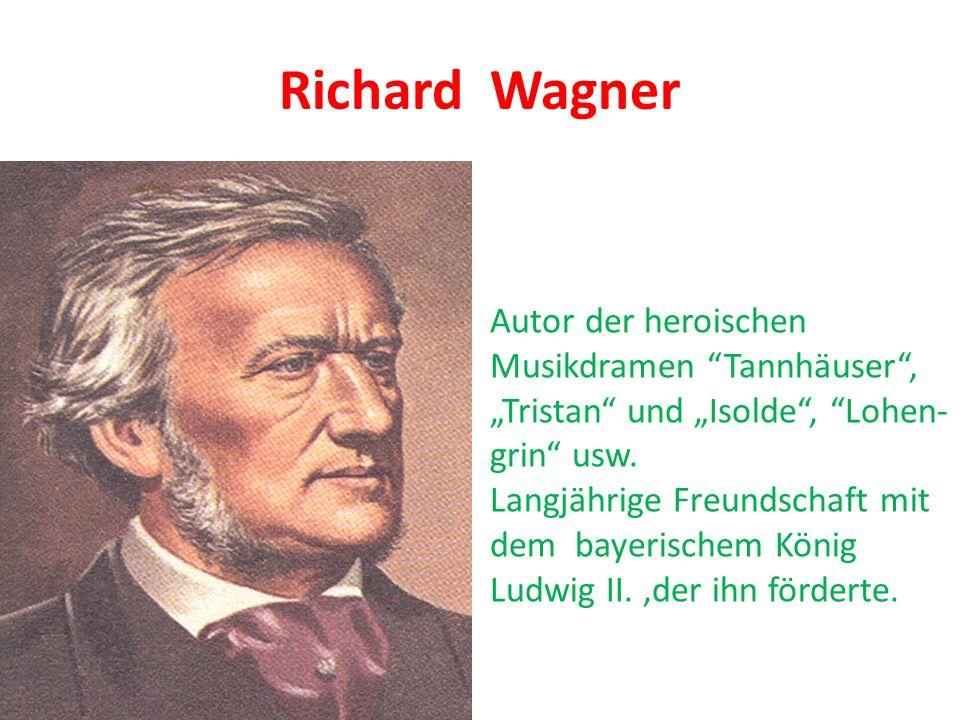 Richard Wagner Autor der heroischen Musikdramen Tannhäuser, Tristan und Isolde, Lohen- grin usw. Langjährige Freundschaft mit dem bayerischem König Lu