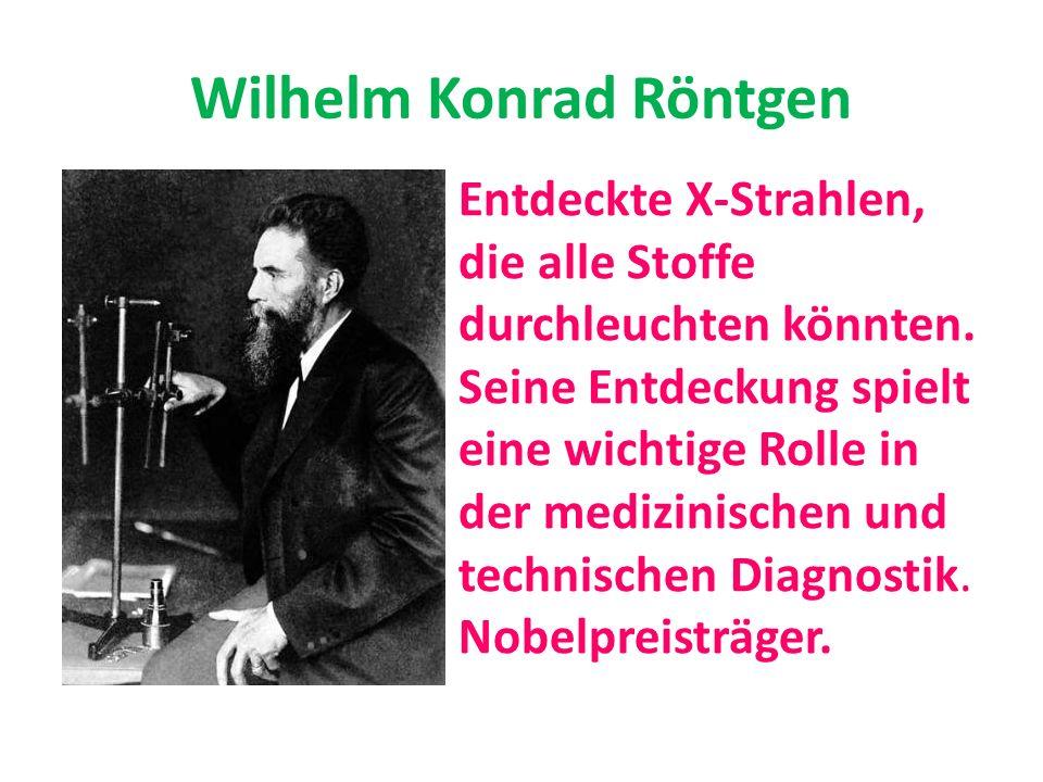 Wilhelm Konrad Röntgen Entdeckte X-Strahlen, die alle Stoffe durchleuchten könnten. Seine Entdeckung spielt eine wichtige Rolle in der medizinischen u