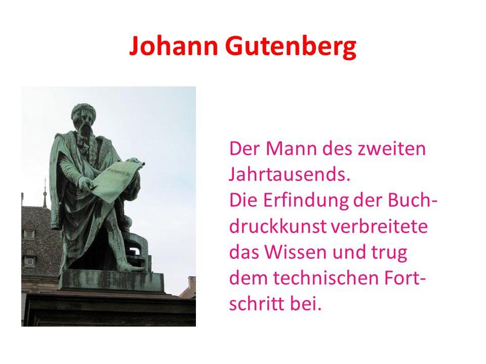 Johann Gutenberg Der Mann des zweiten Jahrtausends. Die Erfindung der Buch- druckkunst verbreitete das Wissen und trug dem technischen Fort- schritt b