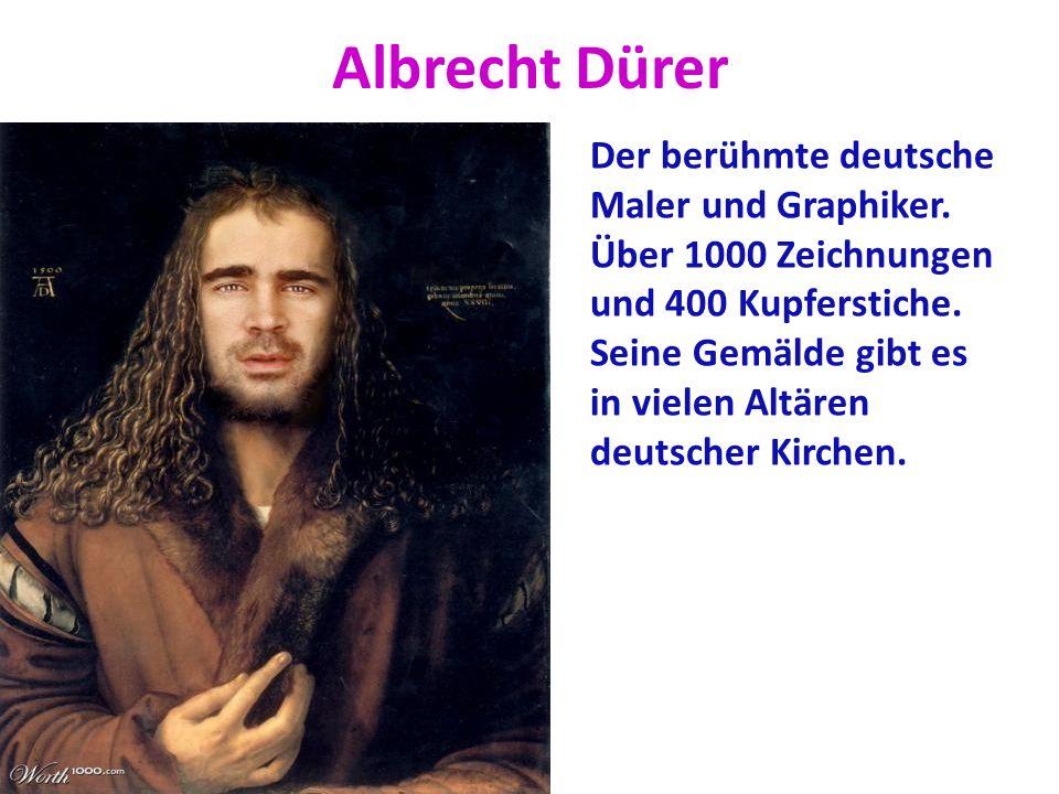 Albrecht Dürer Der berühmte deutsche Maler und Graphiker. Über 1000 Zeichnungen und 400 Kupferstiche. Seine Gemälde gibt es in vielen Altären deutsche