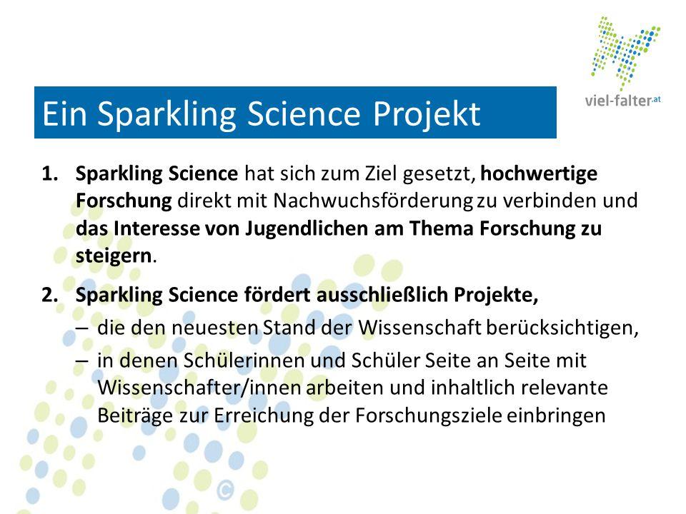 Ein Sparkling Science Projekt 1.Sparkling Science hat sich zum Ziel gesetzt, hochwertige Forschung direkt mit Nachwuchsförderung zu verbinden und das