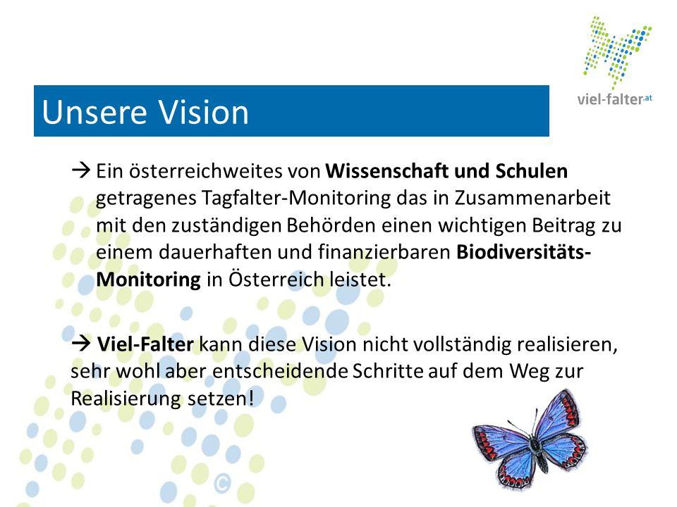 Unsere Vision Ein österreichweites von Wissenschaft und Schulen getragenes Tagfalter-Monitoring das in Zusammenarbeit mit den zuständigen Behörden ein