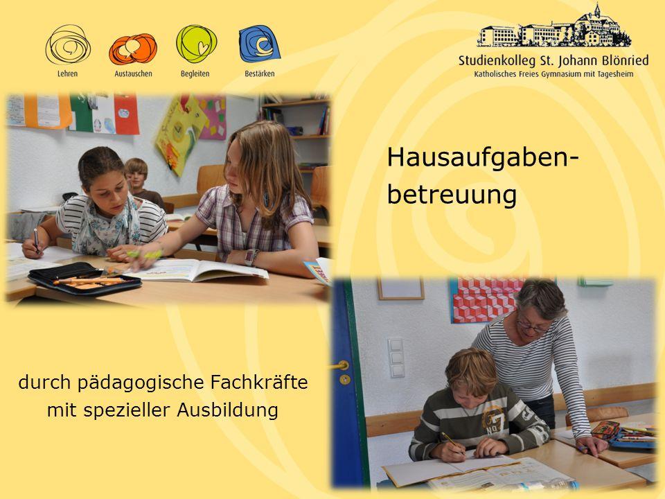 durch pädagogische Fachkräfte mit spezieller Ausbildung Hausaufgaben- betreuung