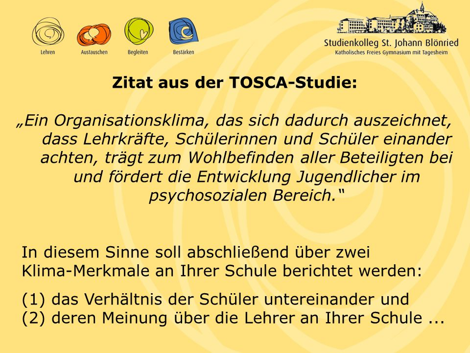 Zitat aus der TOSCA-Studie: Ein Organisationsklima, das sich dadurch auszeichnet, dass Lehrkräfte, Schülerinnen und Schüler einander achten, trägt zum