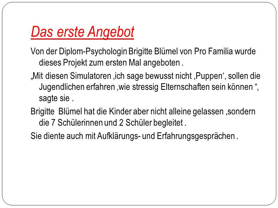 Das erste Angebot Von der Diplom-Psychologin Brigitte Blümel von Pro Familia wurde dieses Projekt zum ersten Mal angeboten. Mit diesen Simulatoren,ich