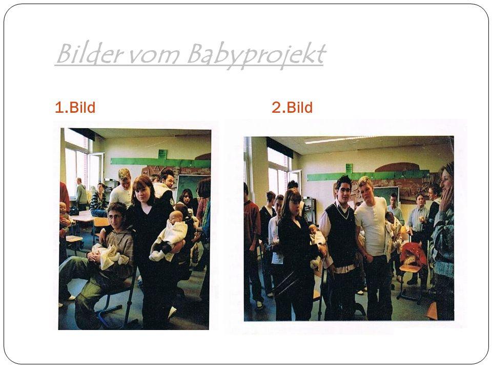 Bilder vom Babyprojekt 1.Bild2.Bild