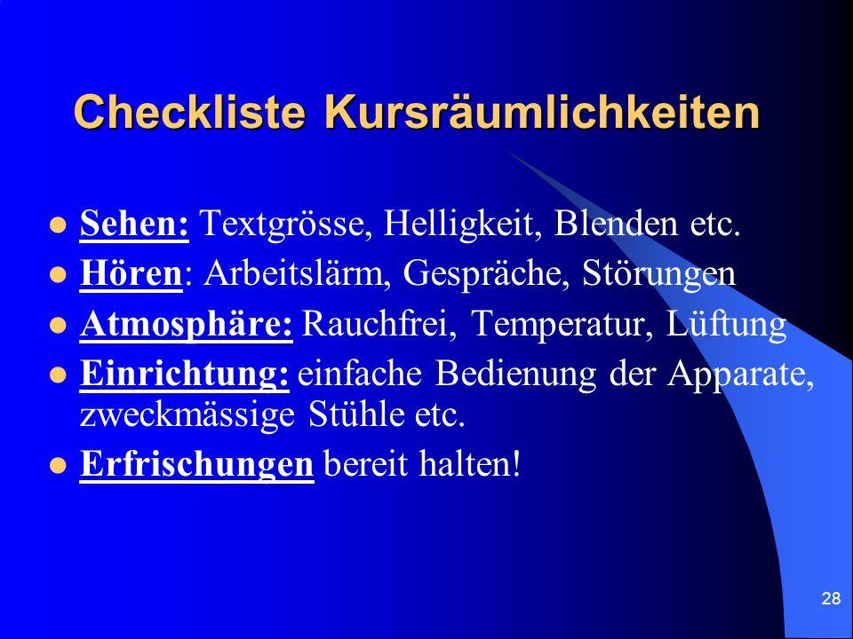 28 Checkliste Kursräumlichkeiten Sehen: Textgrösse, Helligkeit, Blenden etc. Hören: Arbeitslärm, Gespräche, Störungen Atmosphäre: Rauchfrei, Temperatu