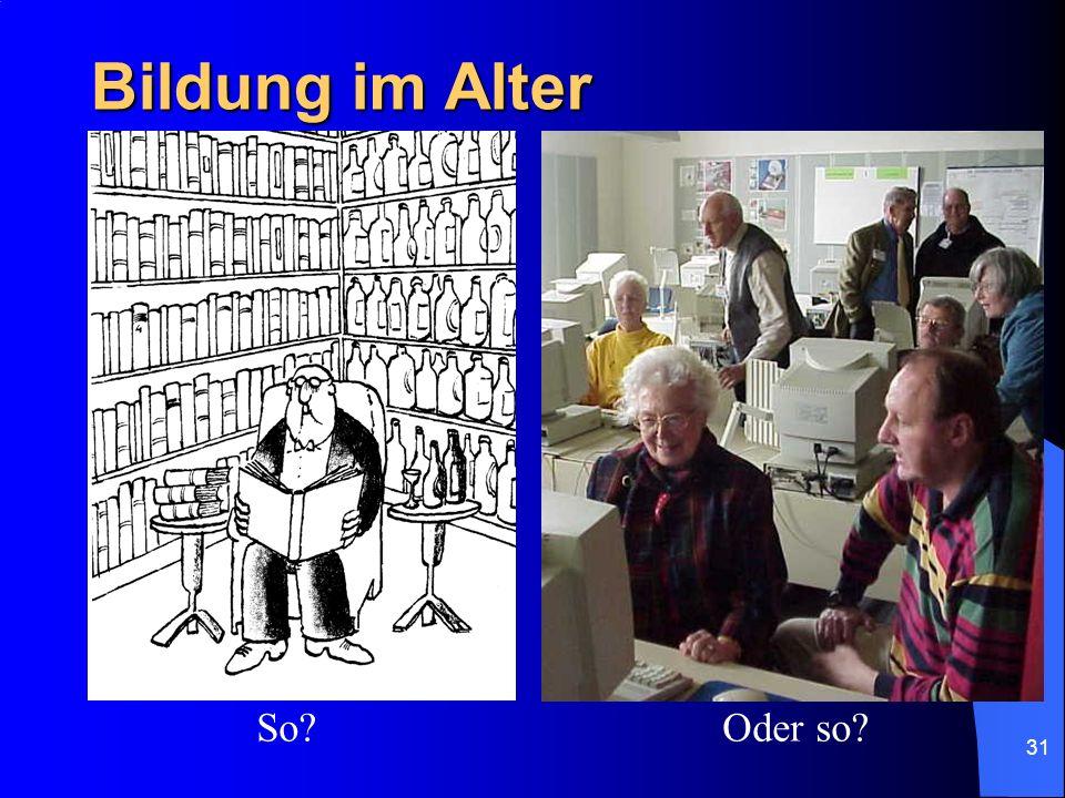 31 Bildung im Alter So? Oder so?