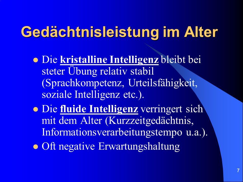 7 Gedächtnisleistung im Alter Die kristalline Intelligenz bleibt bei steter Übung relativ stabil (Sprachkompetenz, Urteilsfähigkeit, soziale Intellige