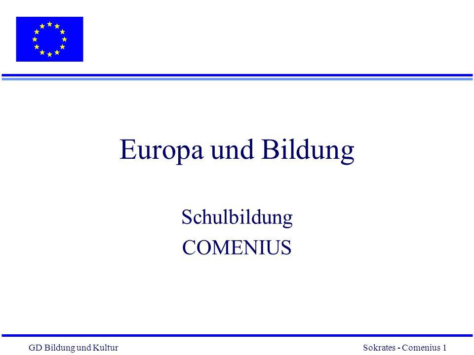 GD Bildung und Kultur Sokrates - Comenius 1 1 Europa und Bildung Schulbildung COMENIUS