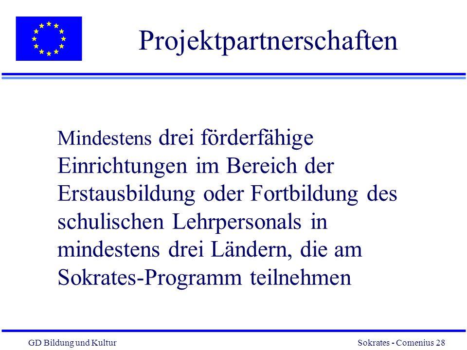 GD Bildung und Kultur Sokrates - Comenius 28 28 Projektpartnerschaften Mindestens drei förderfähige Einrichtungen im Bereich der Erstausbildung oder Fortbildung des schulischen Lehrpersonals in mindestens drei Ländern, die am Sokrates-Programm teilnehmen