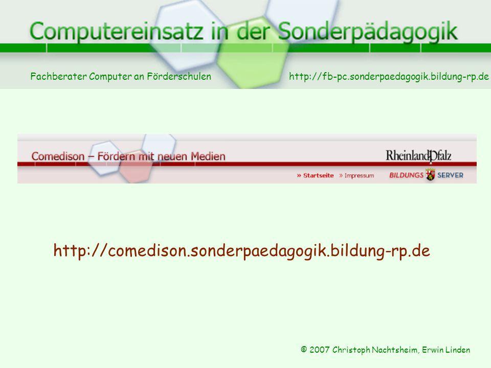 Fachberater Computer an Förderschulen © 2007 Christoph Nachtsheim, Erwin Linden http://fb-pc.sonderpaedagogik.bildung-rp.de http://comedison.sonderpaedagogik.bildung-rp.de