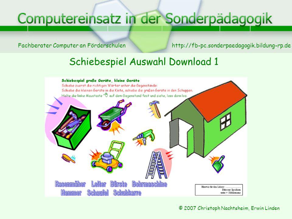 Fachberater Computer an Förderschulen © 2007 Christoph Nachtsheim, Erwin Linden http://fb-pc.sonderpaedagogik.bildung-rp.de Schiebespiel Auswahl Download 1