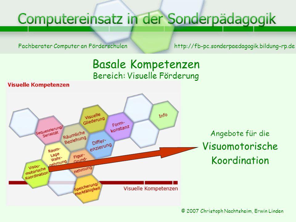 Fachberater Computer an Förderschulen © 2007 Christoph Nachtsheim, Erwin Linden http://fb-pc.sonderpaedagogik.bildung-rp.de Basale Kompetenzen Bereich: Visuelle Förderung Angebote für die Visuomotorische Koordination