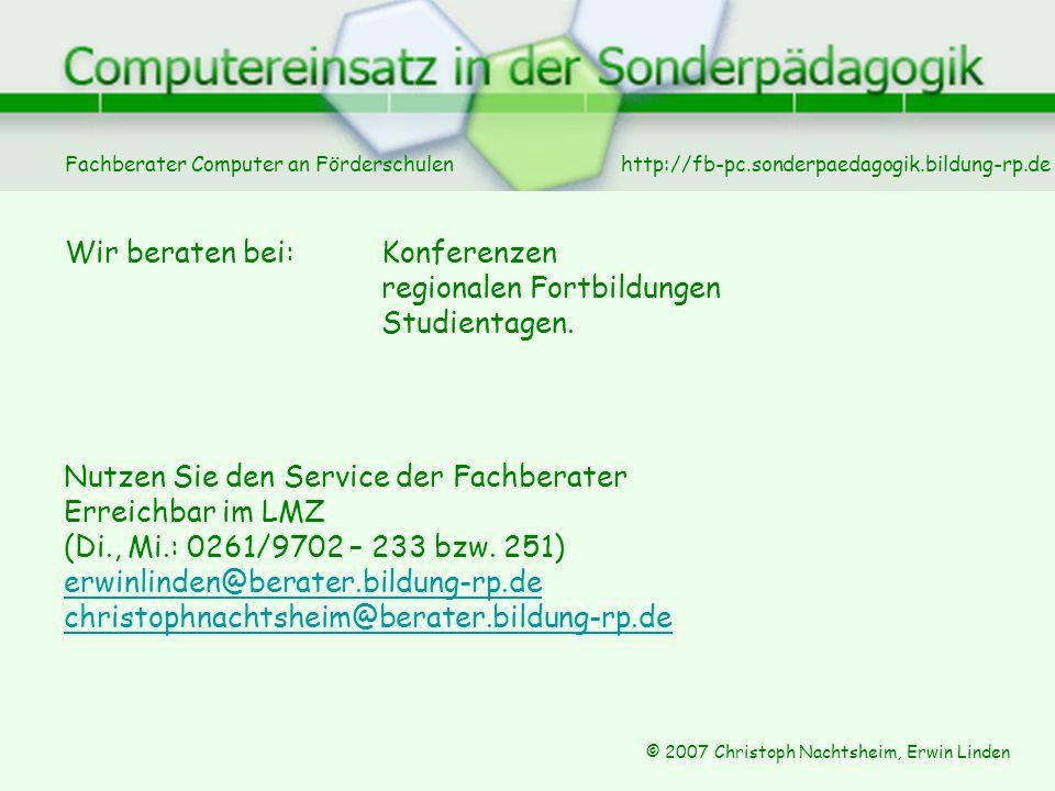 Fachberater Computer an Förderschulen © 2007 Christoph Nachtsheim, Erwin Linden http://fb-pc.sonderpaedagogik.bildung-rp.de Wir beraten bei: Konferenzen regionalen Fortbildungen Studientagen.