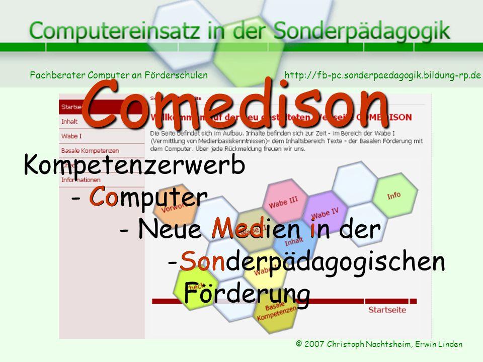 Fachberater Computer an Förderschulen © 2007 Christoph Nachtsheim, Erwin Linden http://fb-pc.sonderpaedagogik.bildung-rp.de Kompetenzerwerb - Computer - Neue Medien in der -Sonderpädagogischen Förderung Co Co Medi i Son son med