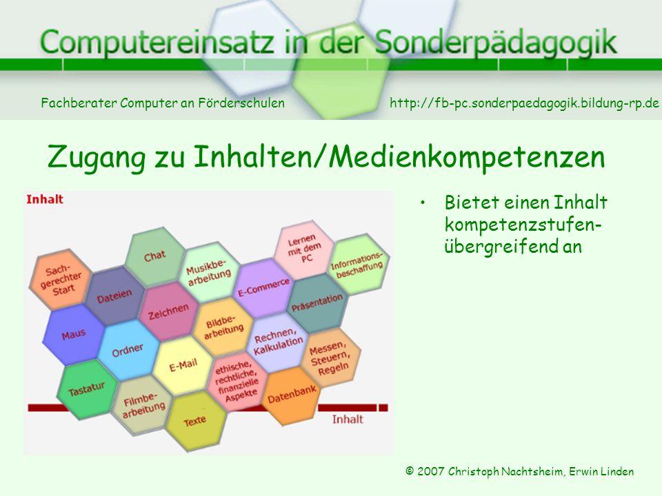 Fachberater Computer an Förderschulen © 2007 Christoph Nachtsheim, Erwin Linden http://fb-pc.sonderpaedagogik.bildung-rp.de Zugang zu Inhalten/Medienkompetenzen Bietet einen Inhalt kompetenzstufen- übergreifend an