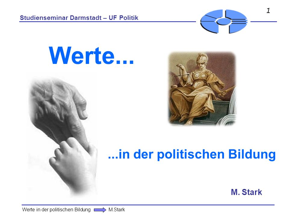 ...in der politischen Bildung M. Stark Studienseminar Darmstadt – UF Politik Werte in der politischen Bildung M.Stark Werte... 1