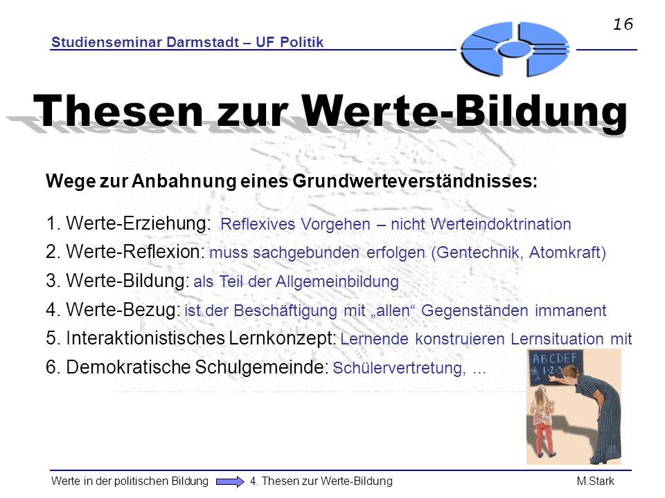Studienseminar Darmstadt – UF Politik Werte in der politischen Bildung 4. Thesen zur Werte-Bildung M.Stark Wege zur Anbahnung eines Grundwerteverständ