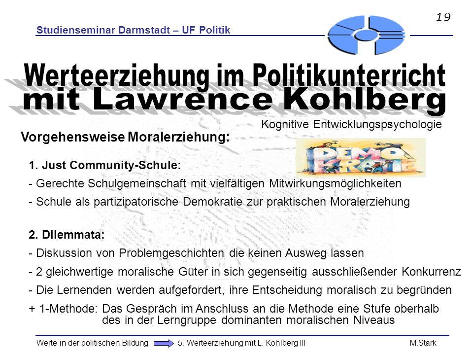 Studienseminar Darmstadt – UF Politik Werte in der politischen Bildung 5. Werteerziehung mit L. Kohlberg III M.Stark 1. Just Community-Schule: - Gerec