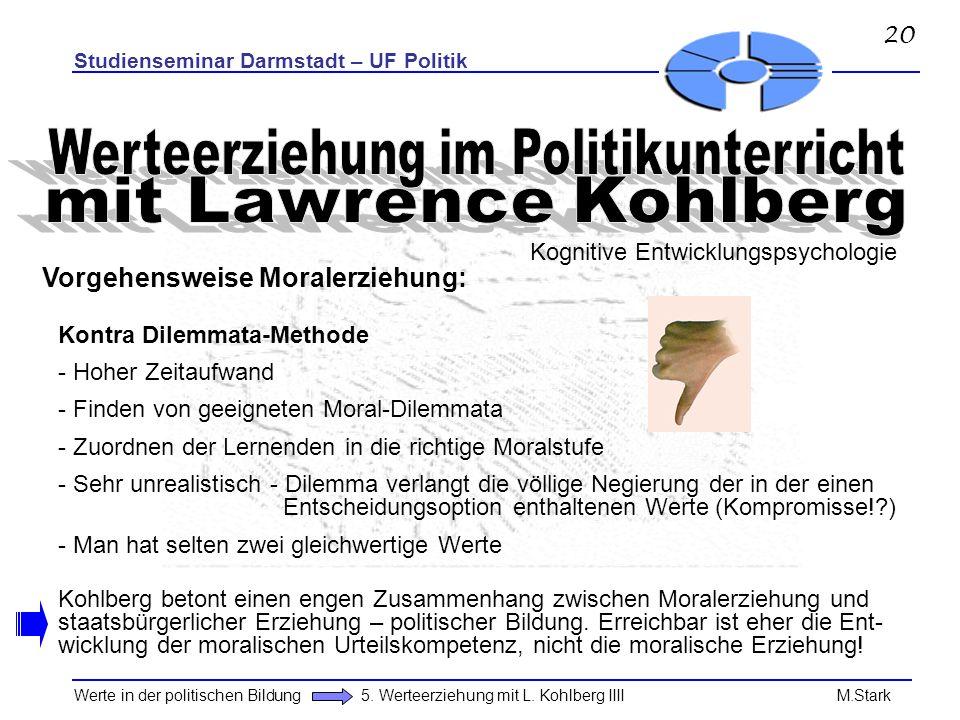 Studienseminar Darmstadt – UF Politik Werte in der politischen Bildung 5. Werteerziehung mit L. Kohlberg IIII M.Stark Kontra Dilemmata-Methode - Hoher