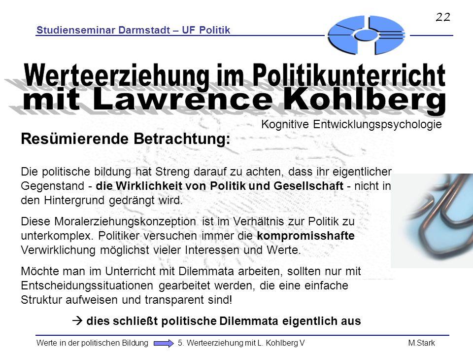 Studienseminar Darmstadt – UF Politik Werte in der politischen Bildung 5. Werteerziehung mit L. Kohlberg V M.Stark Kognitive Entwicklungspsychologie R