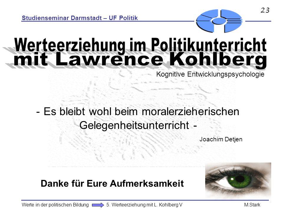 Studienseminar Darmstadt – UF Politik Werte in der politischen Bildung 5. Werteerziehung mit L. Kohlberg V M.Stark Kognitive Entwicklungspsychologie -