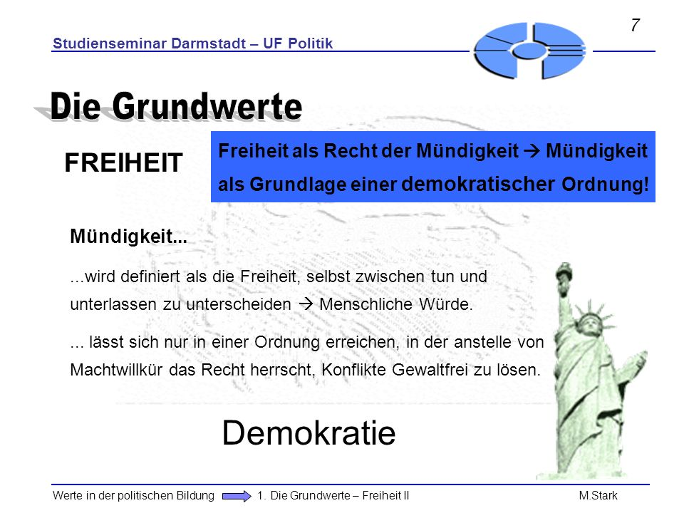 Studienseminar Darmstadt – UF Politik Werte in der politischen Bildung 1. Die Grundwerte – Freiheit II M.Stark FREIHEIT Freiheit als Recht der Mündigk