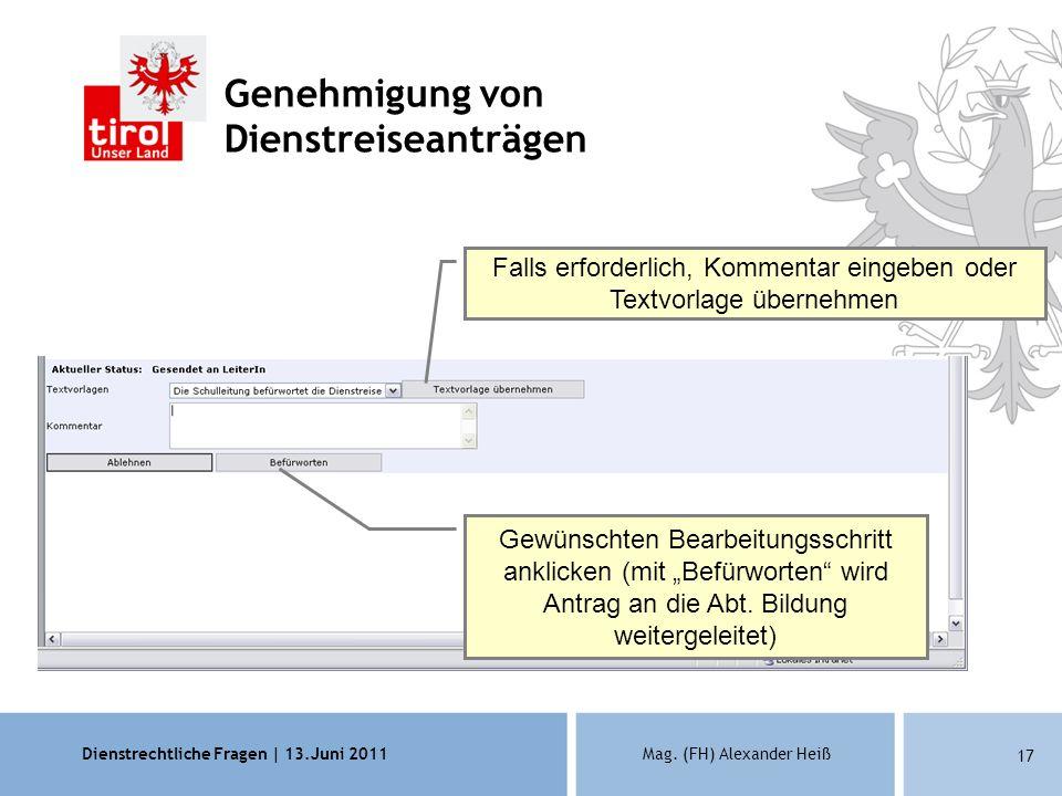 Dienstrechtliche Fragen | 13.Juni 2011Mag. (FH) Alexander Heiß 17 Genehmigung von Dienstreiseanträgen Gewünschten Bearbeitungsschritt anklicken (mit B