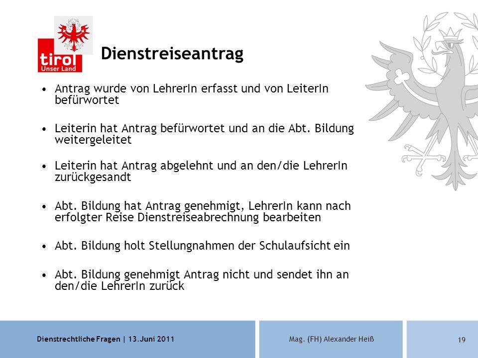 Dienstrechtliche Fragen | 13.Juni 2011Mag. (FH) Alexander Heiß 19 Dienstreiseantrag Antrag wurde von LehrerIn erfasst und von LeiterIn befürwortet Lei
