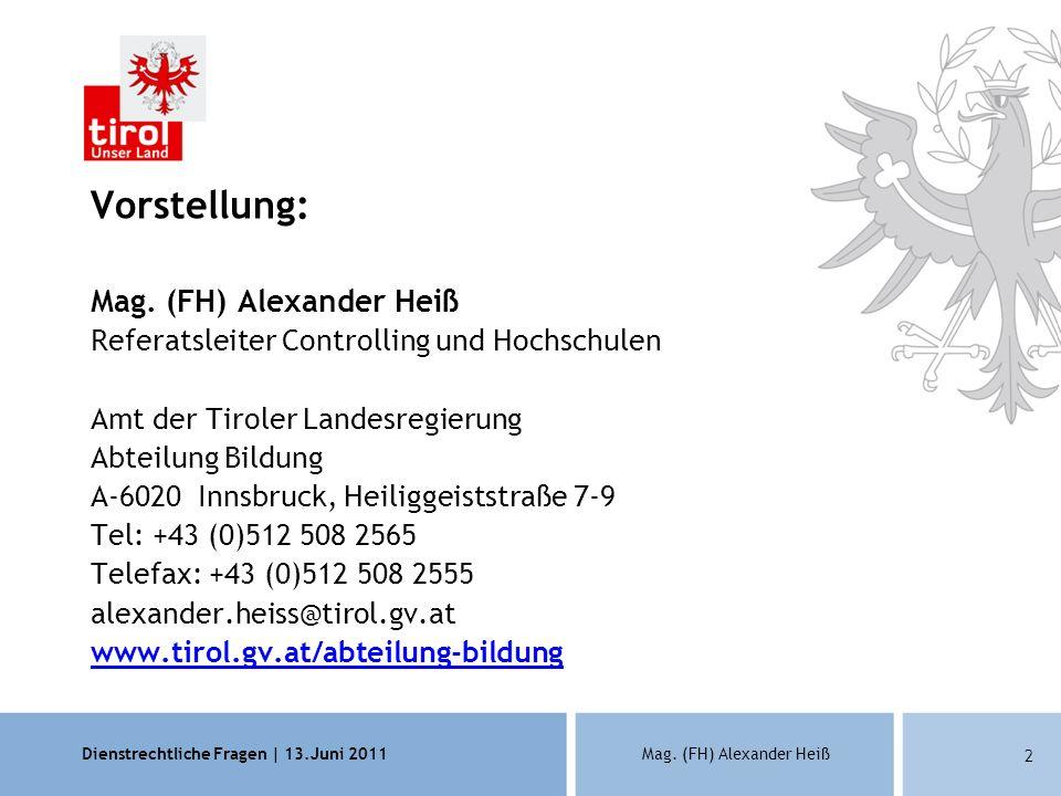 Dienstrechtliche Fragen | 13.Juni 2011Mag. (FH) Alexander Heiß 2 Vorstellung: Mag. (FH) Alexander Heiß Referatsleiter Controlling und Hochschulen Amt