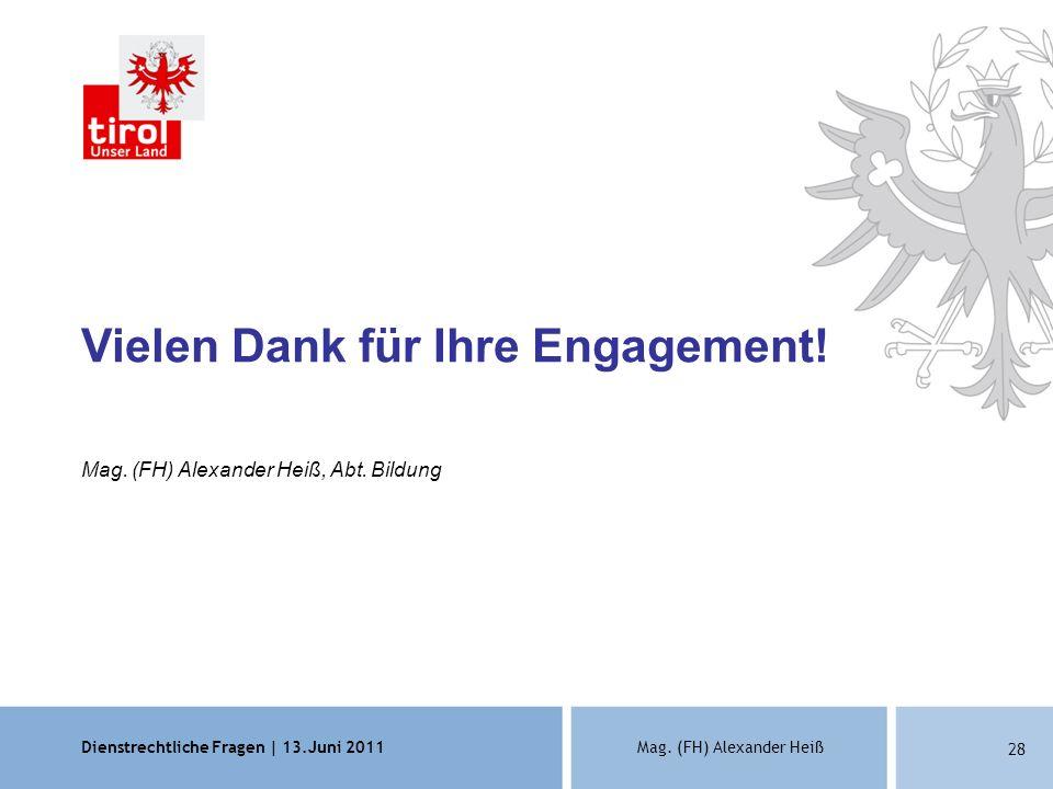 Dienstrechtliche Fragen | 13.Juni 2011Mag. (FH) Alexander Heiß 28 Vielen Dank für Ihre Engagement! Mag. (FH) Alexander Heiß, Abt. Bildung