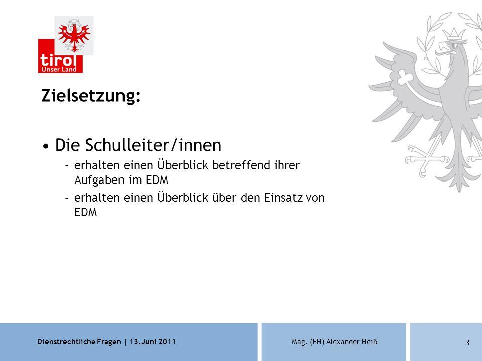 Dienstrechtliche Fragen | 13.Juni 2011Mag. (FH) Alexander Heiß 3 Zielsetzung: Die Schulleiter/innen –erhalten einen Überblick betreffend ihrer Aufgabe