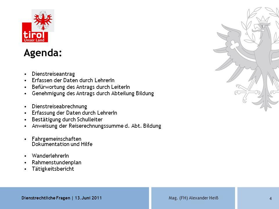 Dienstrechtliche Fragen | 13.Juni 2011Mag. (FH) Alexander Heiß 4 Agenda: Dienstreiseantrag Erfassen der Daten durch LehrerIn Befürwortung des Antrags