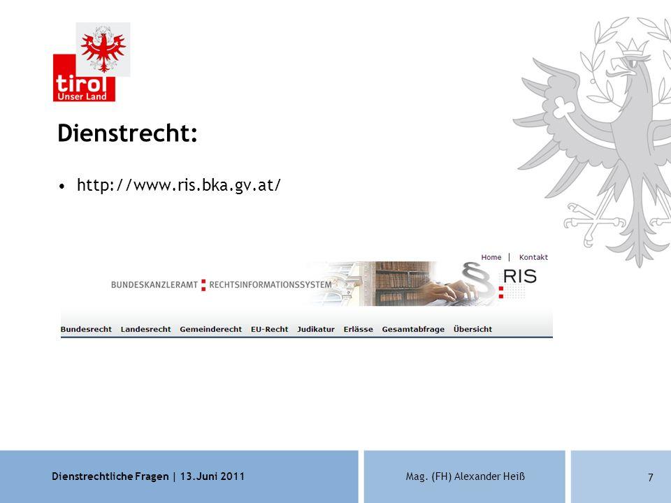 Dienstrechtliche Fragen | 13.Juni 2011Mag. (FH) Alexander Heiß 7 Dienstrecht: http://www.ris.bka.gv.at/