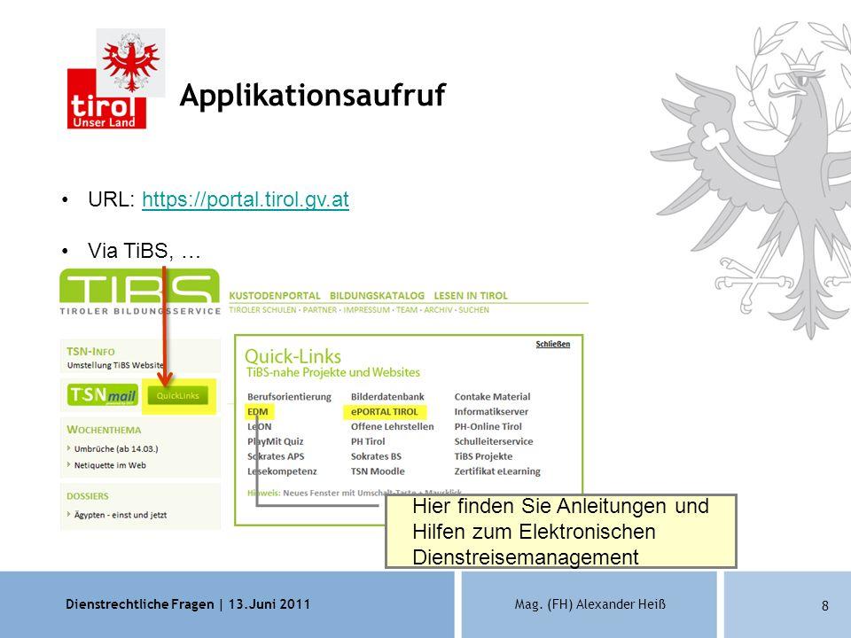 Dienstrechtliche Fragen | 13.Juni 2011Mag. (FH) Alexander Heiß 8 Applikationsaufruf URL: https://portal.tirol.gv.athttps://portal.tirol.gv.at Via TiBS