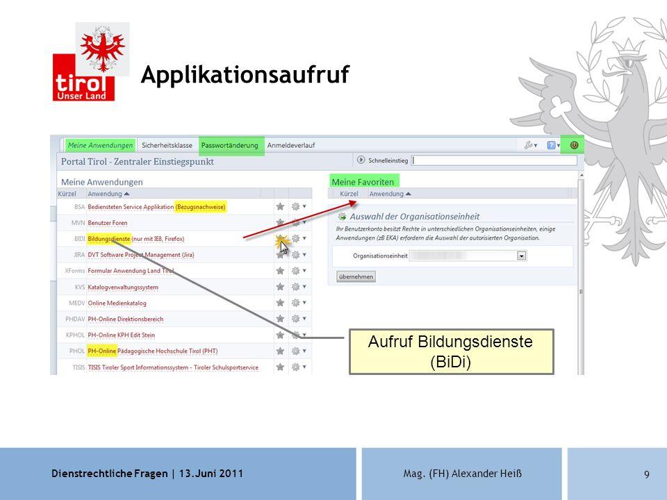 Dienstrechtliche Fragen | 13.Juni 2011Mag. (FH) Alexander Heiß 9 Aufruf Bildungsdienste (BiDi) Applikationsaufruf