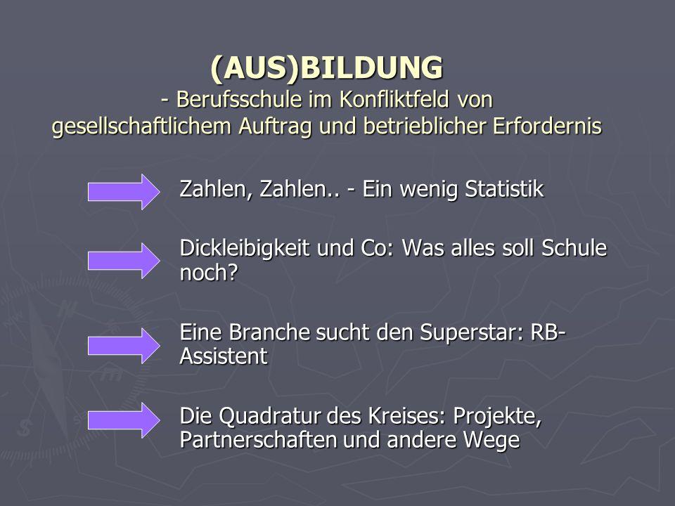 (AUS)BILDUNG - Berufsschule im Konfliktfeld von gesellschaftlichem Auftrag und betrieblicher Erfordernis Zahlen, Zahlen..