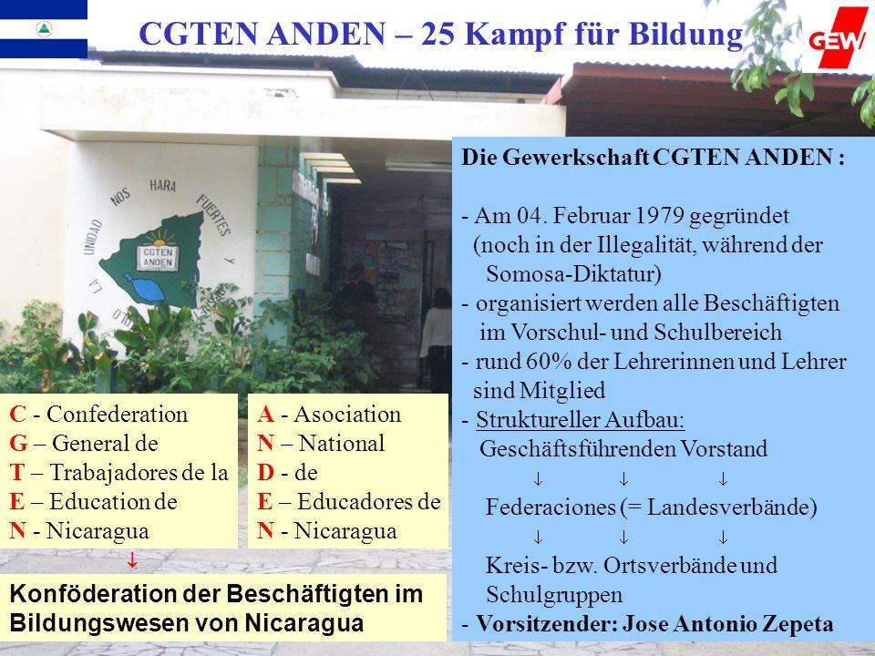 CGTEN ANDEN – 25 Kampf für Bildung Die Gewerkschaft CGTEN ANDEN : - Am 04. Februar 1979 gegründet (noch in der Illegalität, während der Somosa-Diktatu