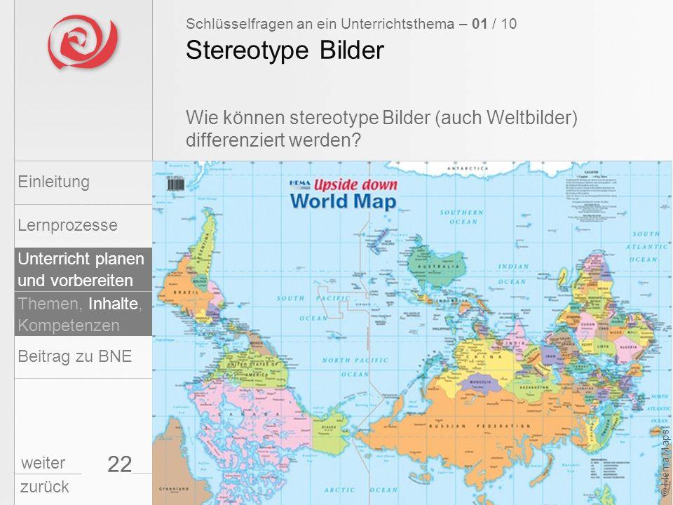 22 Wie können stereotype Bilder (auch Weltbilder) differenziert werden? Stereotype Bilder Schlüsselfragen an ein Unterrichtsthema – 01 / 10 Einleitung
