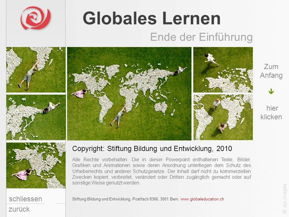 Globales Lernen Ende der Einführung schliessen Zum Anfang hier klicken © ojo images zurück Copyright: Stiftung Bildung und Entwicklung, 2010 Alle Rech
